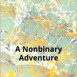 NO HONEST WAY OF EXPLAINING IT: Nonbinary Adventure