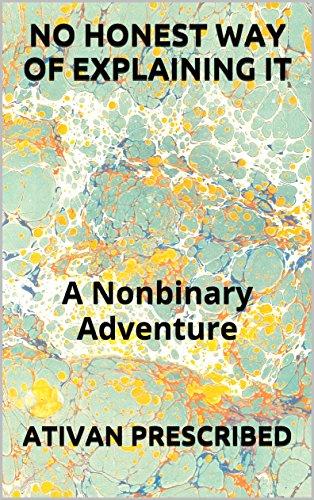NO HONEST WAY OF EXPLAINING IT: Nonbinary Adventure